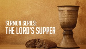 sermonsSeries-lordsSupper